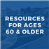 Resources for Ages 60+